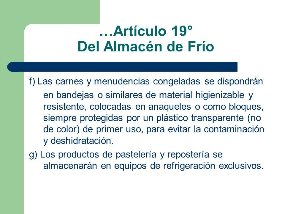 …Artículo 19° Del Almacén de Frío f) Las carnes y menudencias congeladas se dispondrán en bandejas o similares de material higienizable y resistente,