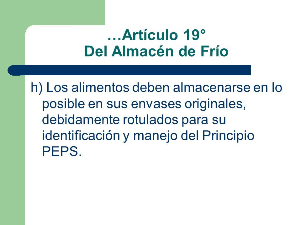 …Artículo 19° Del Almacén de Frío h) Los alimentos deben almacenarse en lo posible en sus envases originales, debidamente rotulados para su identifica