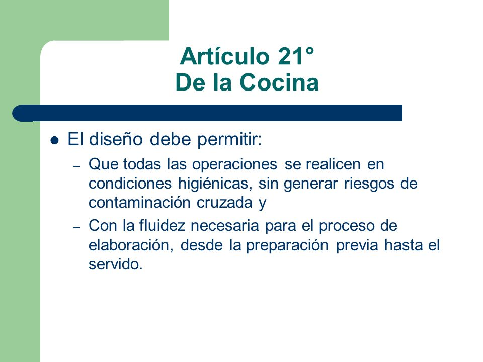 Artículo 21° De la Cocina El diseño debe permitir: – Que todas las operaciones se realicen en condiciones higiénicas, sin generar riesgos de contamina