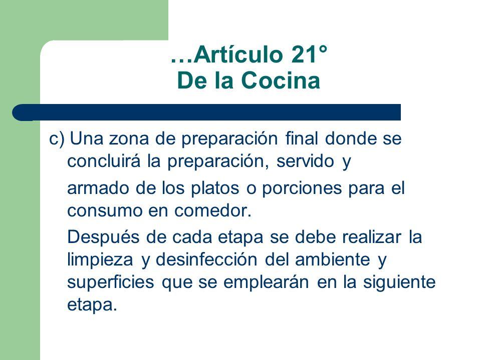 …Artículo 21° De la Cocina c) Una zona de preparación final donde se concluirá la preparación, servido y armado de los platos o porciones para el cons