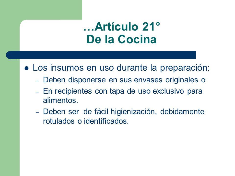 …Artículo 21° De la Cocina Los insumos en uso durante la preparación: – Deben disponerse en sus envases originales o – En recipientes con tapa de uso