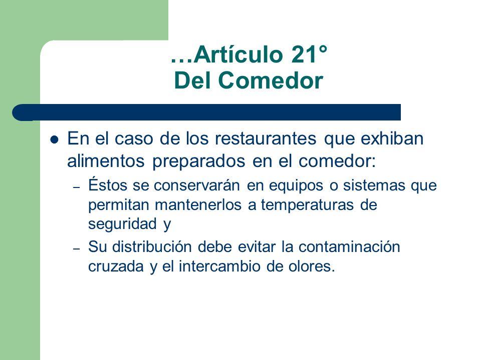…Artículo 21° Del Comedor En el caso de los restaurantes que exhiban alimentos preparados en el comedor: – Éstos se conservarán en equipos o sistemas