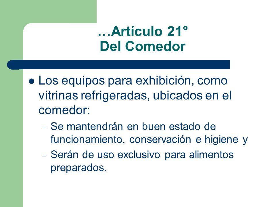 …Artículo 21° Del Comedor Los equipos para exhibición, como vitrinas refrigeradas, ubicados en el comedor: – Se mantendrán en buen estado de funcionam
