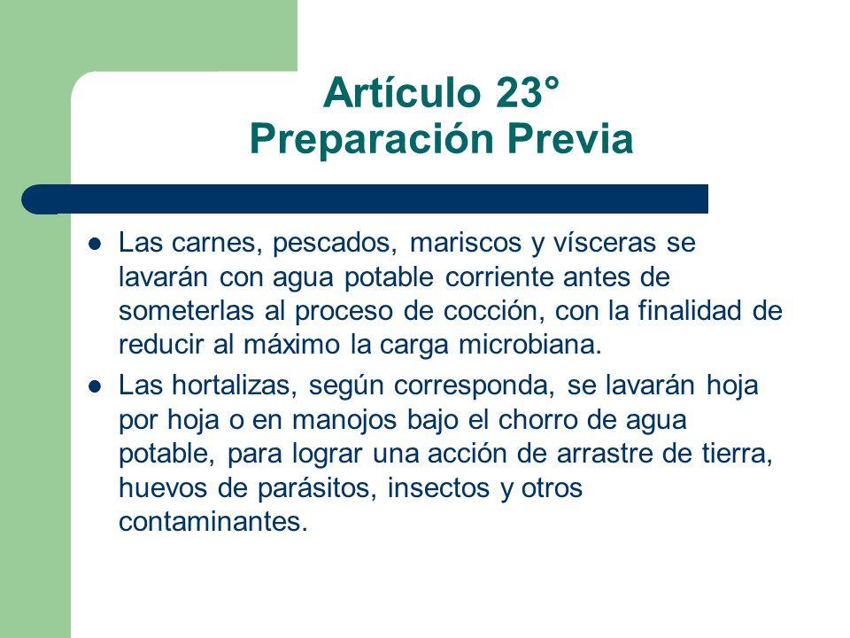 Artículo 23° Preparación Previa Las carnes, pescados, mariscos y vísceras se lavarán con agua potable corriente antes de someterlas al proceso de cocc
