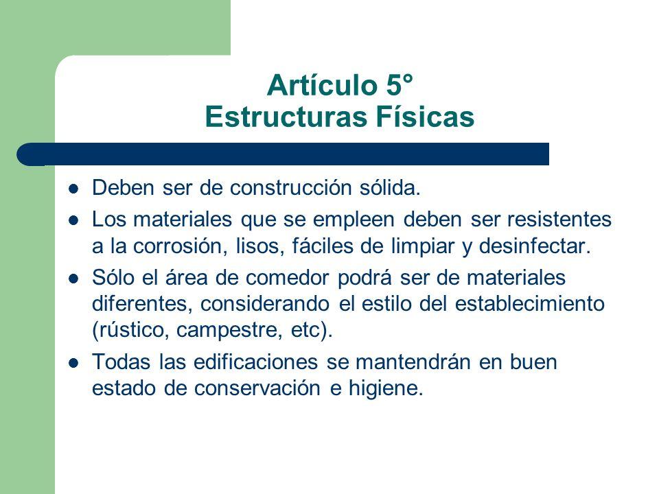 Artículo 5° Estructuras Físicas Deben ser de construcción sólida. Los materiales que se empleen deben ser resistentes a la corrosión, lisos, fáciles d
