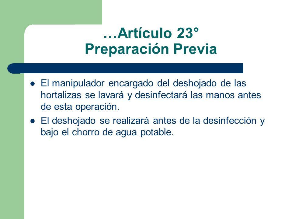 …Artículo 23° Preparación Previa El manipulador encargado del deshojado de las hortalizas se lavará y desinfectará las manos antes de esta operación.