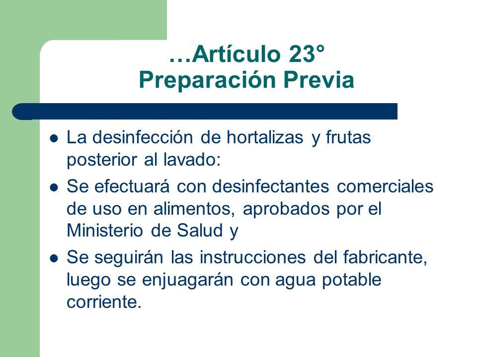 …Artículo 23° Preparación Previa La desinfección de hortalizas y frutas posterior al lavado: Se efectuará con desinfectantes comerciales de uso en ali