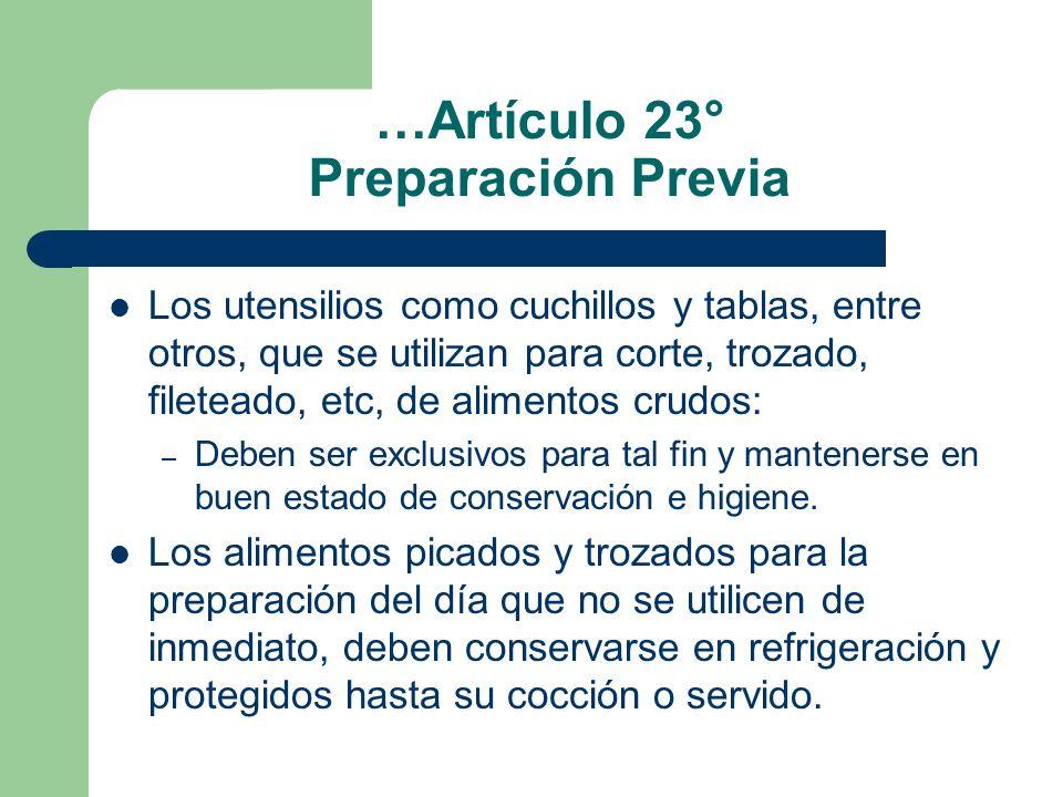 …Artículo 23° Preparación Previa Los utensilios como cuchillos y tablas, entre otros, que se utilizan para corte, trozado, fileteado, etc, de alimento