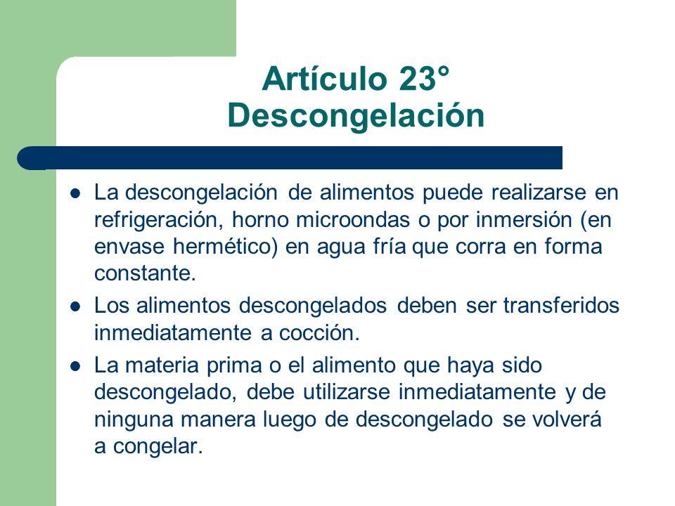 Artículo 23° Descongelación La descongelación de alimentos puede realizarse en refrigeración, horno microondas o por inmersión (en envase hermético) e