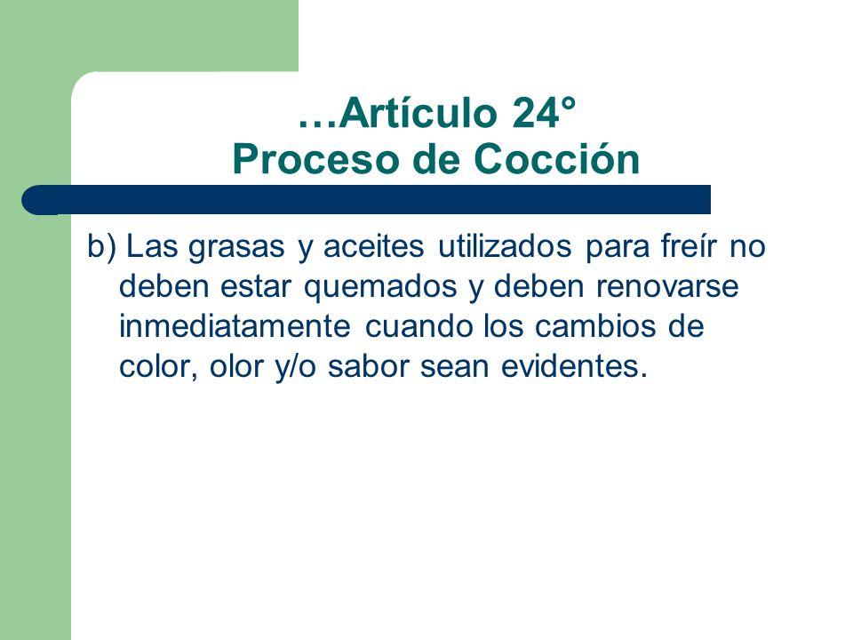 …Artículo 24° Proceso de Cocción b) Las grasas y aceites utilizados para freír no deben estar quemados y deben renovarse inmediatamente cuando los cam