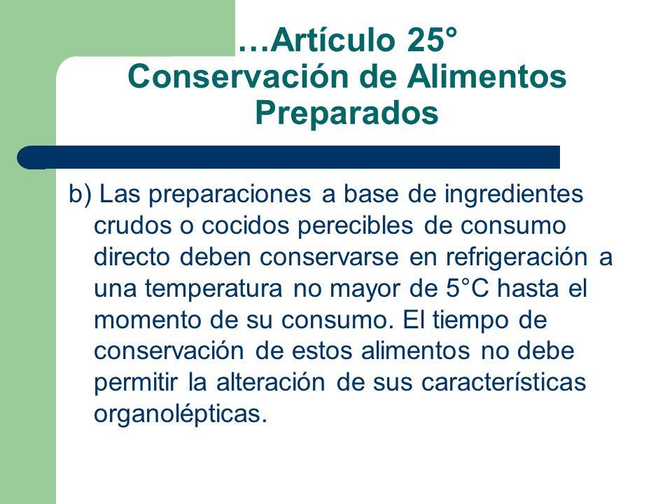 …Artículo 25° Conservación de Alimentos Preparados b) Las preparaciones a base de ingredientes crudos o cocidos perecibles de consumo directo deben co