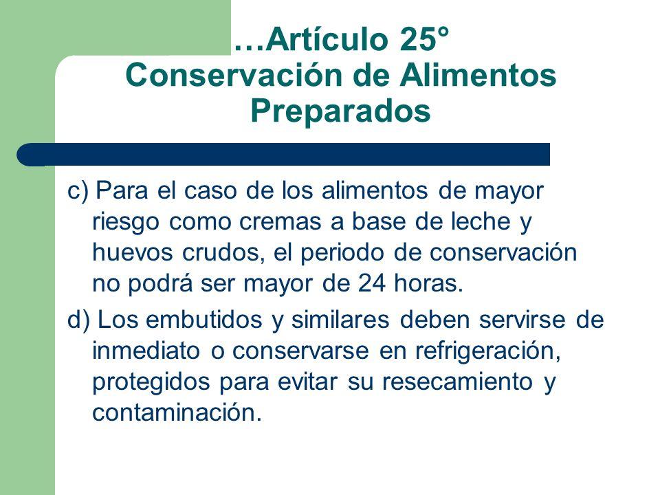 …Artículo 25° Conservación de Alimentos Preparados c) Para el caso de los alimentos de mayor riesgo como cremas a base de leche y huevos crudos, el pe