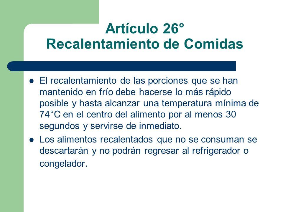 Artículo 26° Recalentamiento de Comidas El recalentamiento de las porciones que se han mantenido en frío debe hacerse lo más rápido posible y hasta al