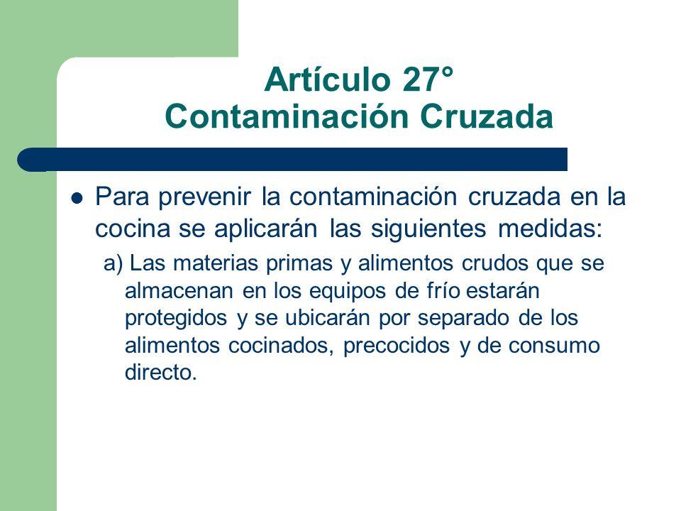 Artículo 27° Contaminación Cruzada Para prevenir la contaminación cruzada en la cocina se aplicarán las siguientes medidas: a) Las materias primas y a