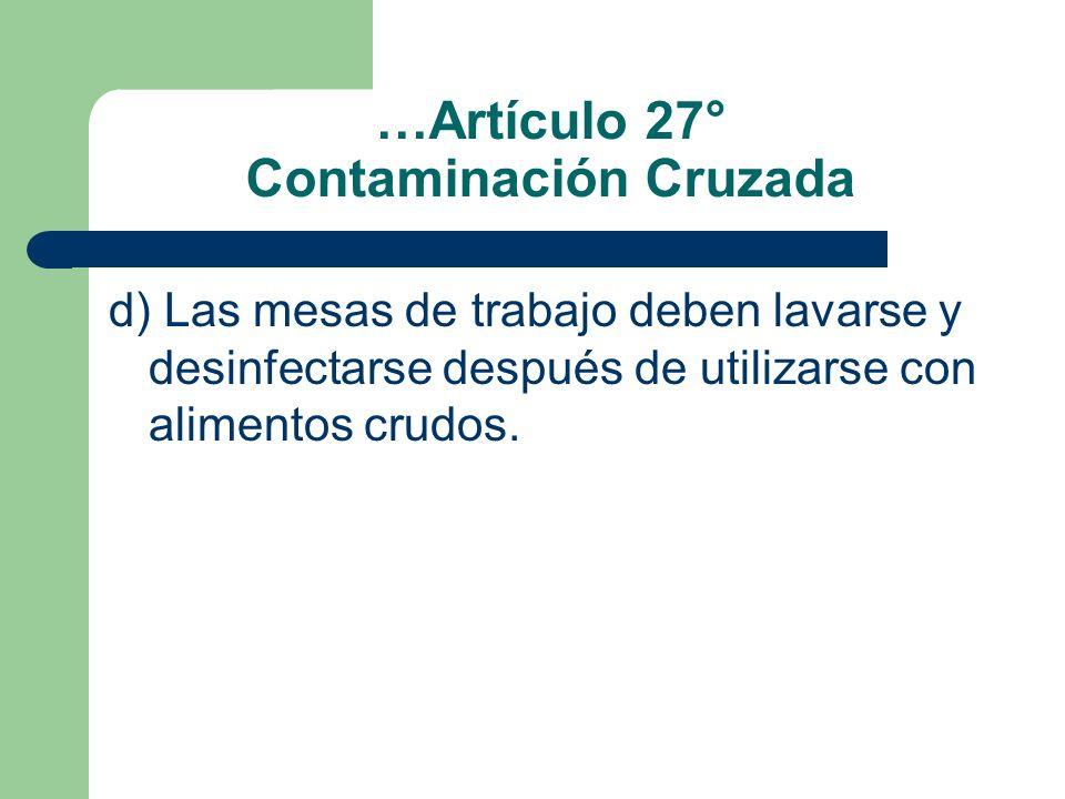 …Artículo 27° Contaminación Cruzada d) Las mesas de trabajo deben lavarse y desinfectarse después de utilizarse con alimentos crudos.