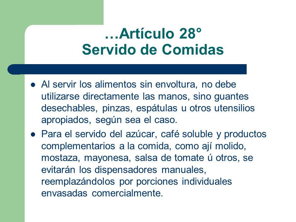 …Artículo 28° Servido de Comidas Al servir los alimentos sin envoltura, no debe utilizarse directamente las manos, sino guantes desechables, pinzas, e