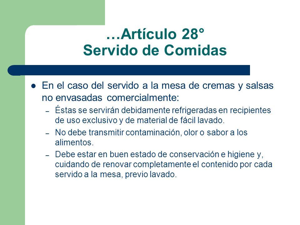 …Artículo 28° Servido de Comidas En el caso del servido a la mesa de cremas y salsas no envasadas comercialmente: – Éstas se servirán debidamente refr