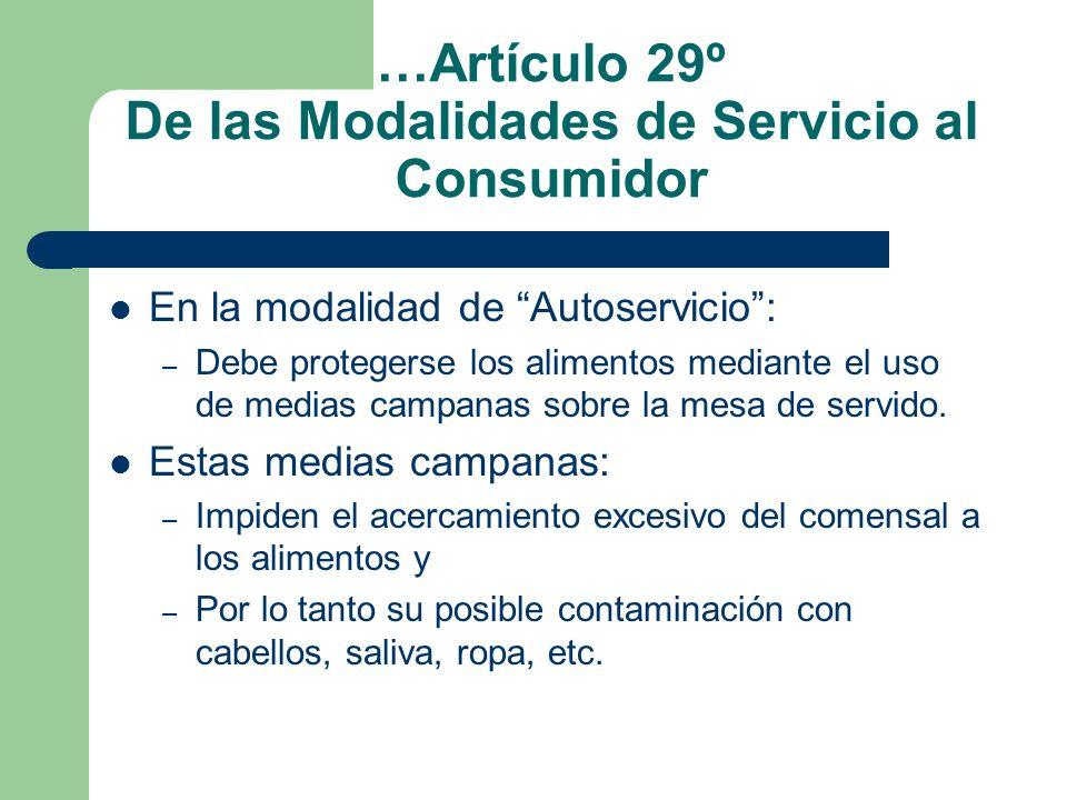 …Artículo 29º De las Modalidades de Servicio al Consumidor En la modalidad de Autoservicio: – Debe protegerse los alimentos mediante el uso de medias
