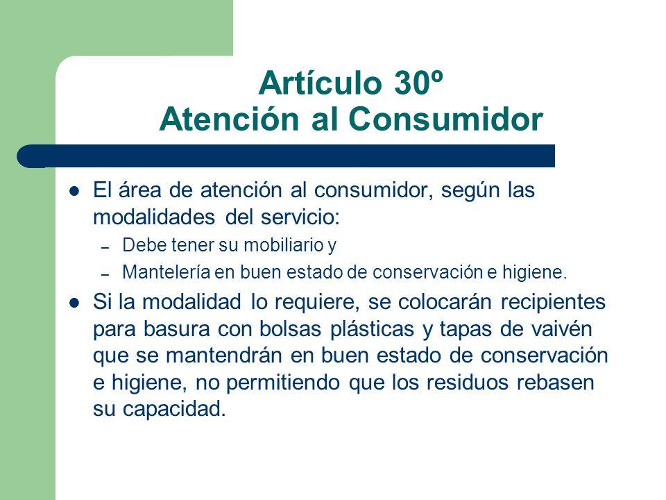 Artículo 30º Atención al Consumidor El área de atención al consumidor, según las modalidades del servicio: – Debe tener su mobiliario y – Mantelería e