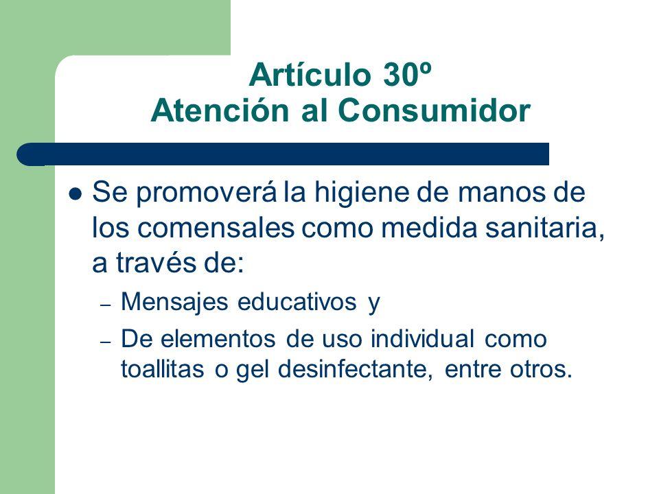 Artículo 30º Atención al Consumidor Se promoverá la higiene de manos de los comensales como medida sanitaria, a través de: – Mensajes educativos y – D