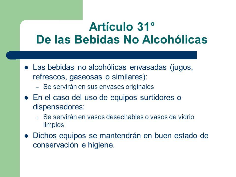 Artículo 31° De las Bebidas No Alcohólicas Las bebidas no alcohólicas envasadas (jugos, refrescos, gaseosas o similares): – Se servirán en sus envases
