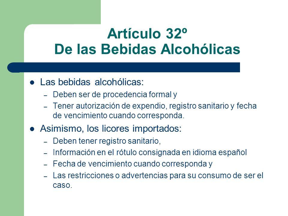Artículo 32º De las Bebidas Alcohólicas Las bebidas alcohólicas: – Deben ser de procedencia formal y – Tener autorización de expendio, registro sanita