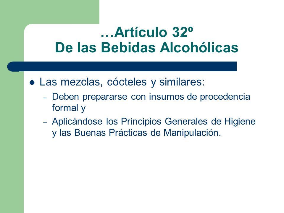 …Artículo 32º De las Bebidas Alcohólicas Las mezclas, cócteles y similares: – Deben prepararse con insumos de procedencia formal y – Aplicándose los P