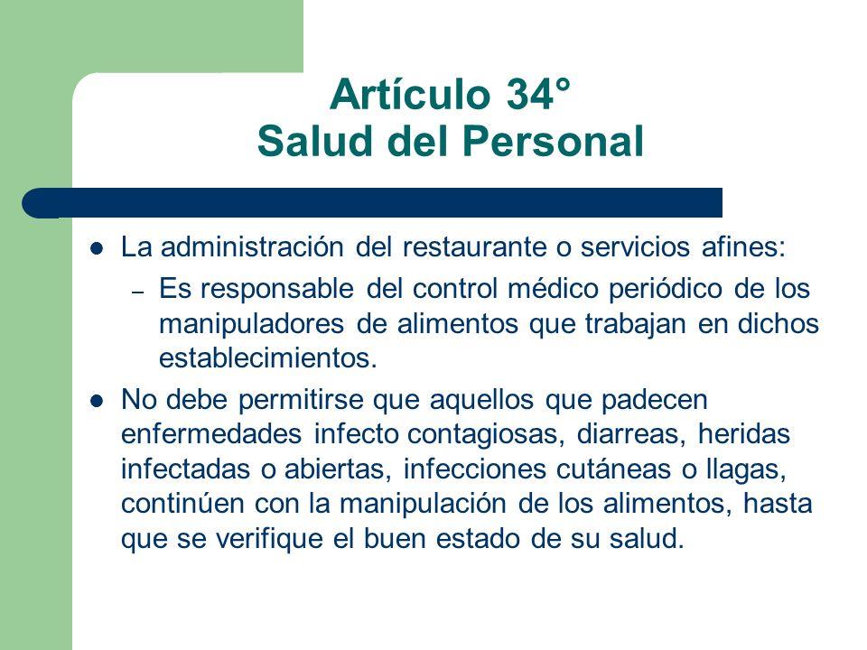 Artículo 34° Salud del Personal La administración del restaurante o servicios afines: – Es responsable del control médico periódico de los manipulador