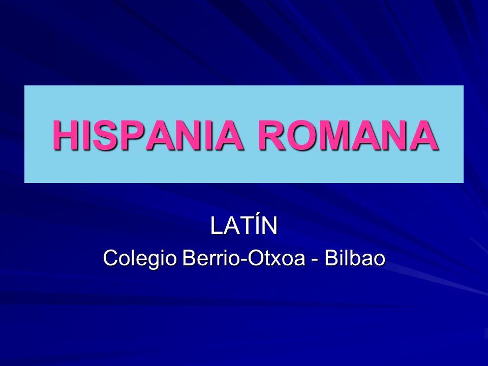 HISPANIA ROMANA LATÍN Colegio Berrio-Otxoa - Bilbao