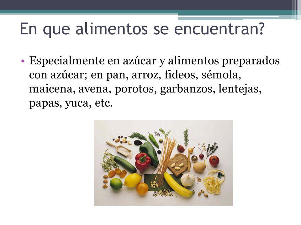 En que alimentos se encuentran? Especialmente en azúcar y alimentos preparados con azúcar; en pan, arroz, fideos, sémola, maicena, avena, porotos, gar