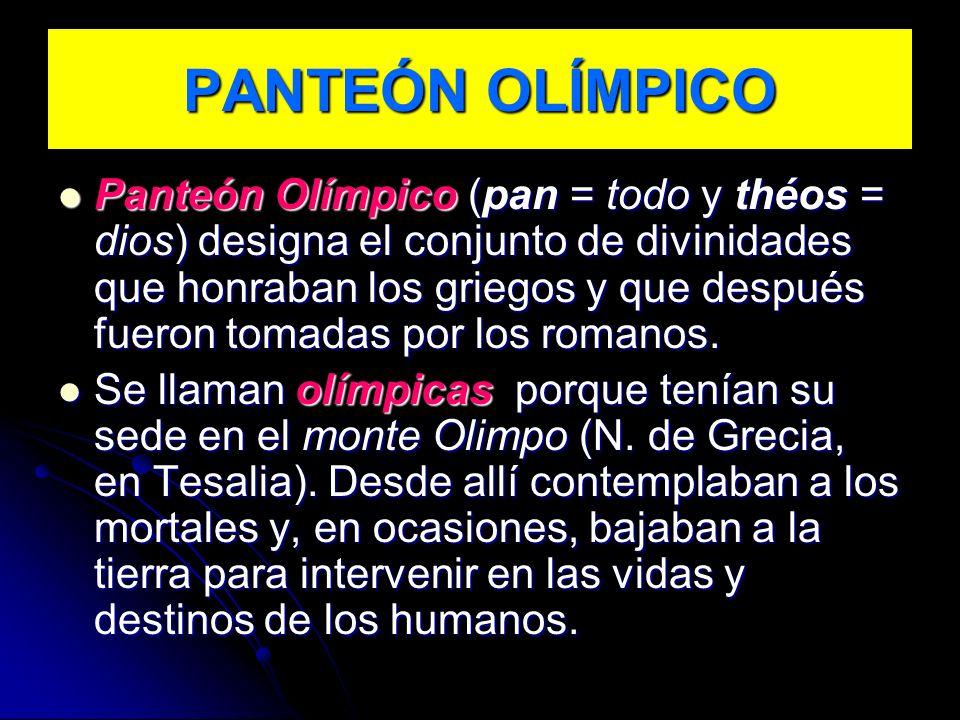 PANTEÓN OLÍMPICO Panteón Olímpico (pan = todo y théos = dios) designa el conjunto de divinidades que honraban los griegos y que después fueron tomadas