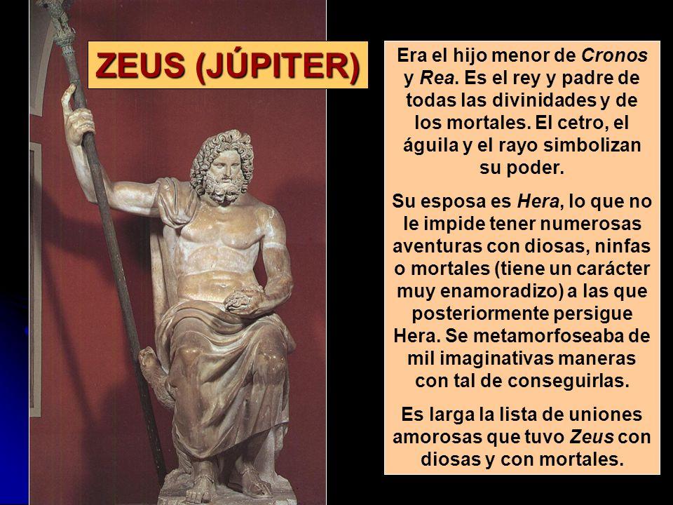 ZEUS (JÚPITER) Era el hijo menor de Cronos y Rea. Es el rey y padre de todas las divinidades y de los mortales. El cetro, el águila y el rayo simboliz