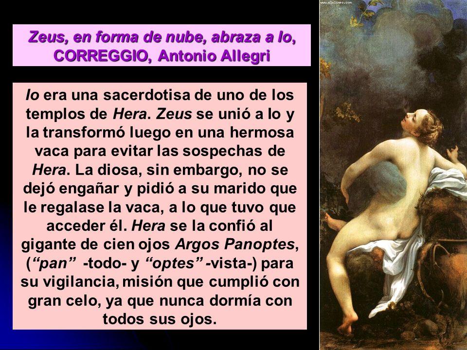 Zeus, en forma de nube, abraza a Io, CORREGGIO, Antonio Allegri Io era una sacerdotisa de uno de los templos de Hera. Zeus se unió a Io y la transform