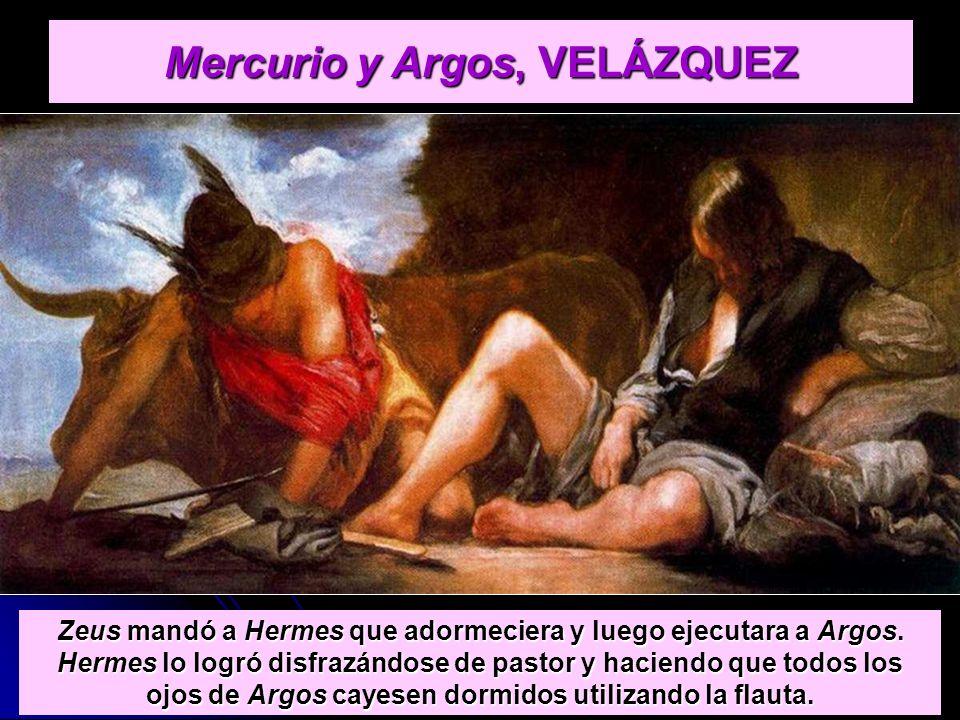 Mercurio y Argos, VELÁZQUEZ Zeus mandó a Hermes que adormeciera y luego ejecutara a Argos. Hermes lo logró disfrazándose de pastor y haciendo que todo