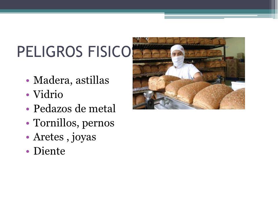 PELIGROS FISICOS Madera, astillas Vidrio Pedazos de metal Tornillos, pernos Aretes, joyas Diente