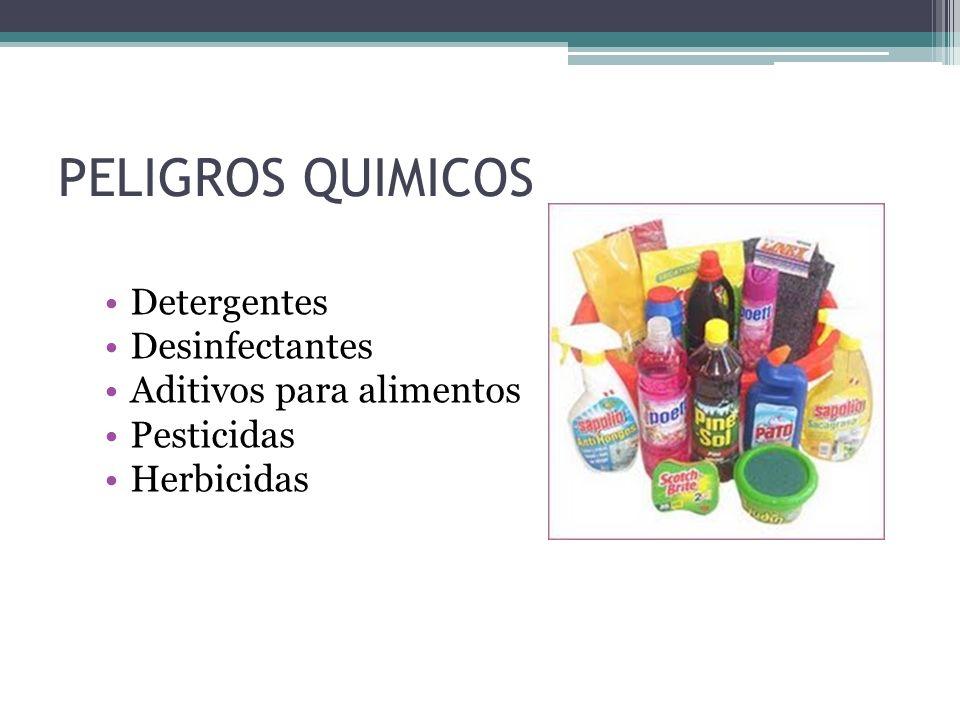 PELIGROS QUIMICOS Detergentes Desinfectantes Aditivos para alimentos Pesticidas Herbicidas