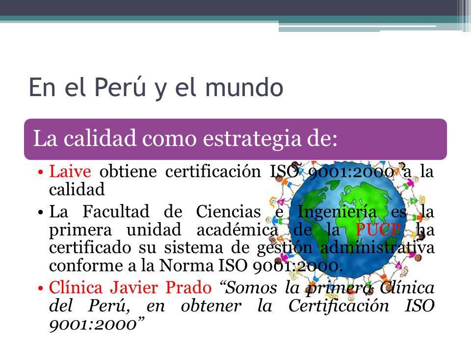 En el Perú y el mundo La calidad como estrategia de: Laive obtiene certificación ISO 9001:2000 a la calidad La Facultad de Ciencias e Ingeniería es la