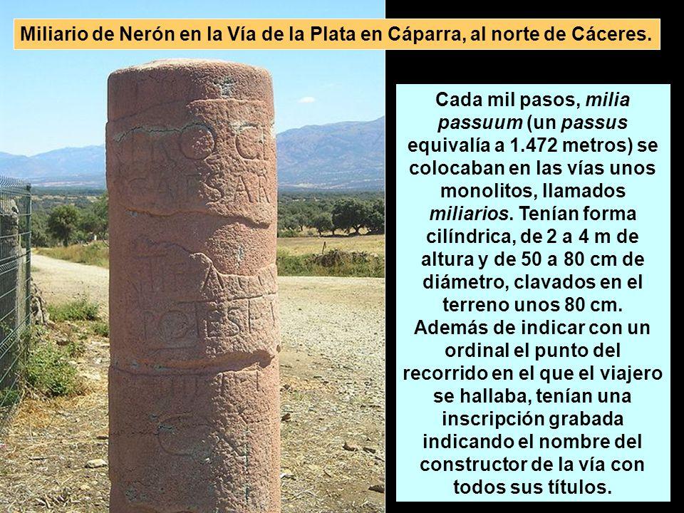 Cada mil pasos, milia passuum (un passus equivalía a 1.472 metros) se colocaban en las vías unos monolitos, llamados miliarios. Tenían forma cilíndric