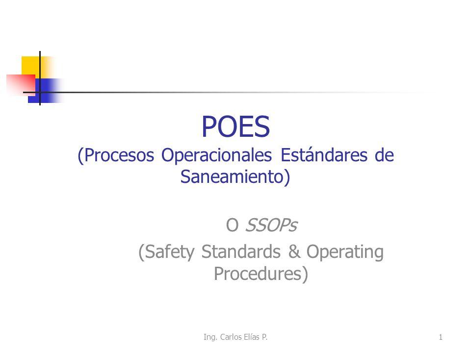 POES (Procesos Operacionales Estándares de Saneamiento) O SSOPs (Safety Standards & Operating Procedures) Ing. Carlos Elías P.1