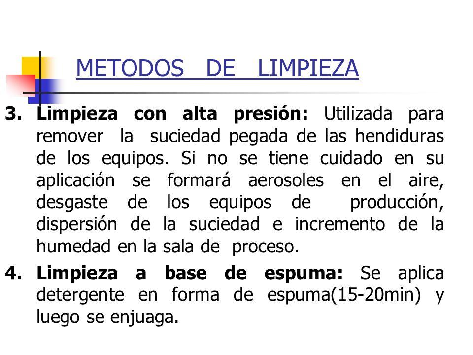 METODOS DE LIMPIEZA 3.Limpieza con alta presión: Utilizada para remover la suciedad pegada de las hendiduras de los equipos. Si no se tiene cuidado en