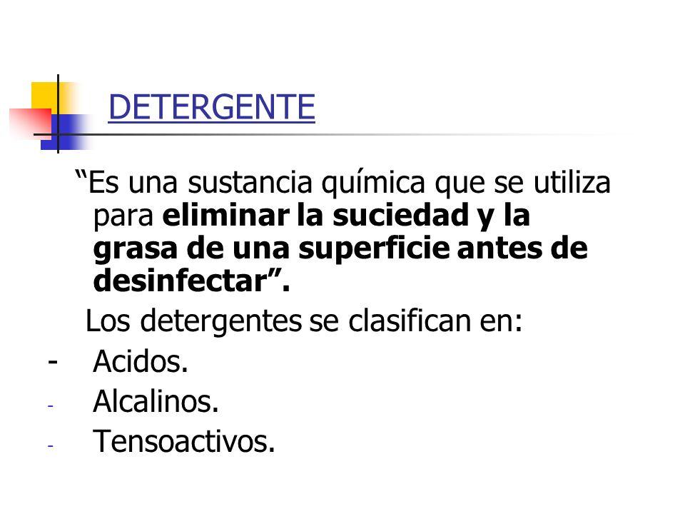 DETERGENTE Es una sustancia química que se utiliza para eliminar la suciedad y la grasa de una superficie antes de desinfectar. Los detergentes se cla