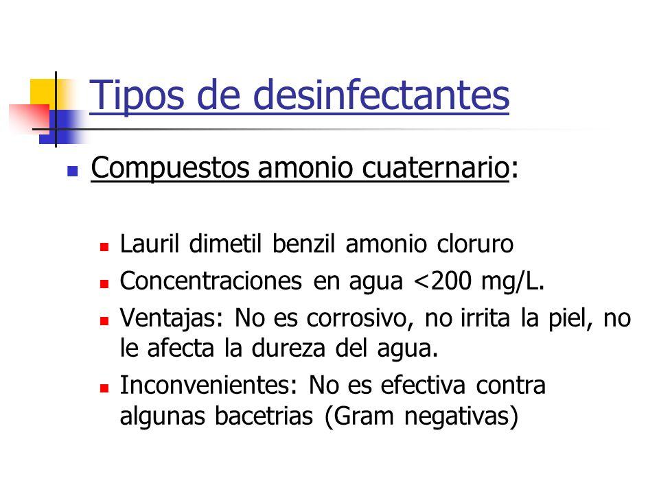 Tipos de desinfectantes Compuestos amonio cuaternario: Lauril dimetil benzil amonio cloruro Concentraciones en agua <200 mg/L. Ventajas: No es corrosi