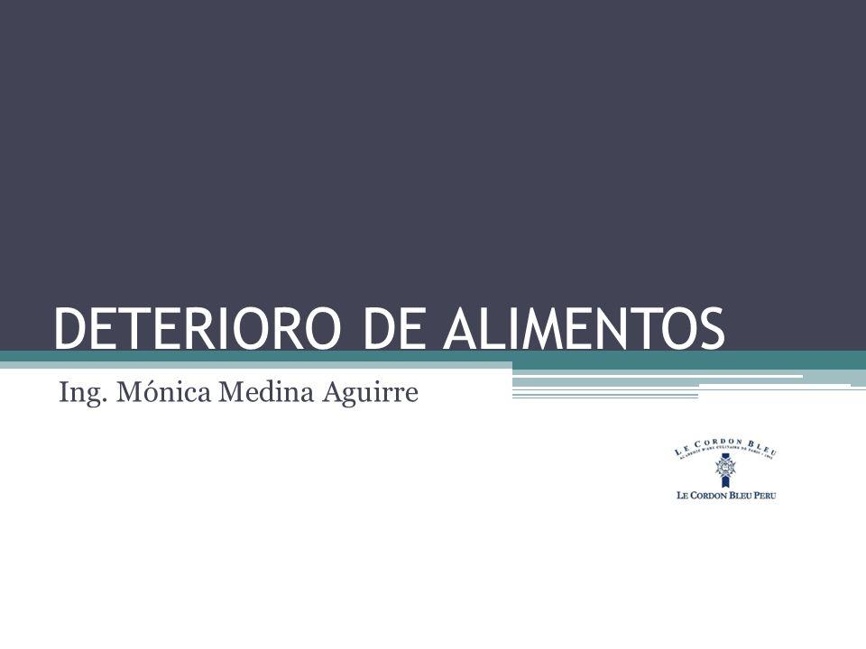DETERIORO DE ALIMENTOS Ing. Mónica Medina Aguirre
