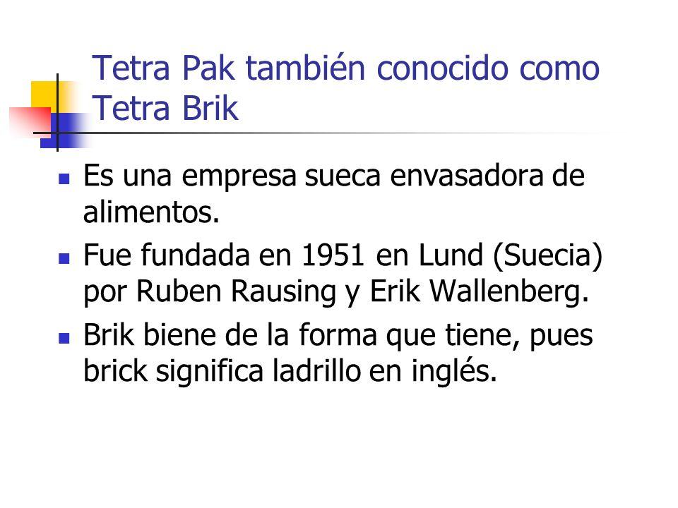Tetra Pak también conocido como Tetra Brik Es una empresa sueca envasadora de alimentos. Fue fundada en 1951 en Lund (Suecia) por Ruben Rausing y Erik