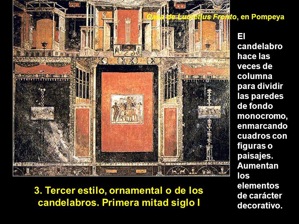 3. Tercer estilo, ornamental o de los candelabros. Primera mitad siglo I El candelabro hace las veces de columna para dividir las paredes de fondo mon