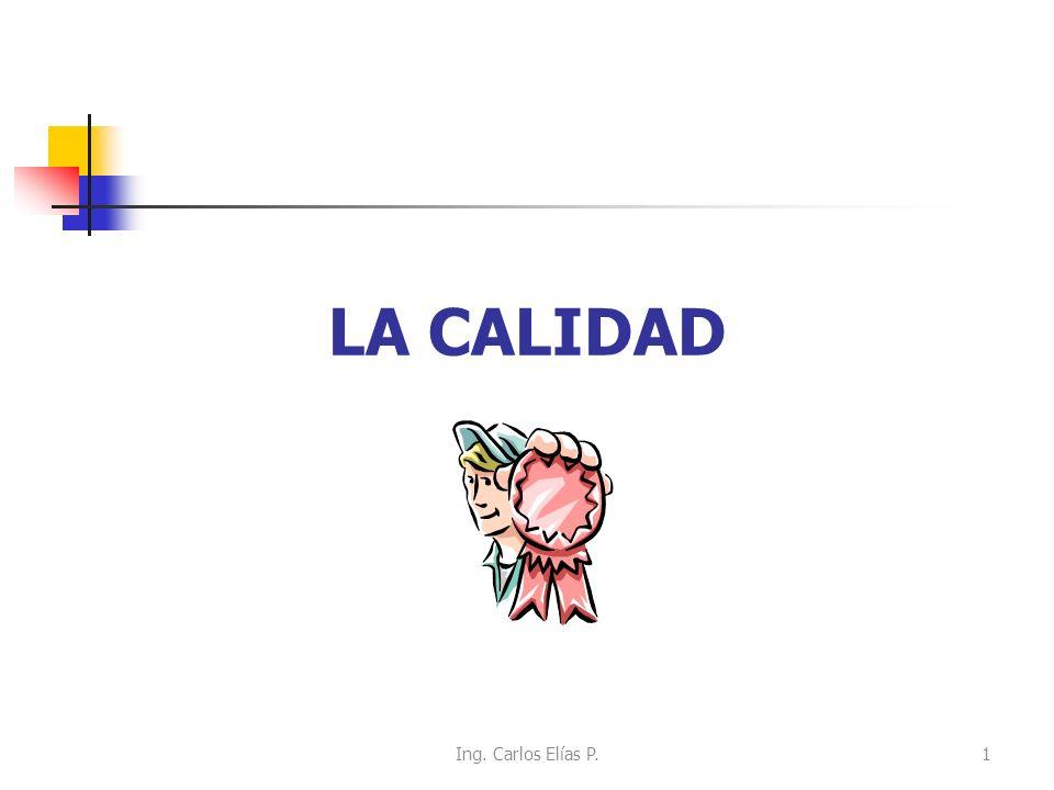 LA CALIDAD 1Ing. Carlos Elías P.