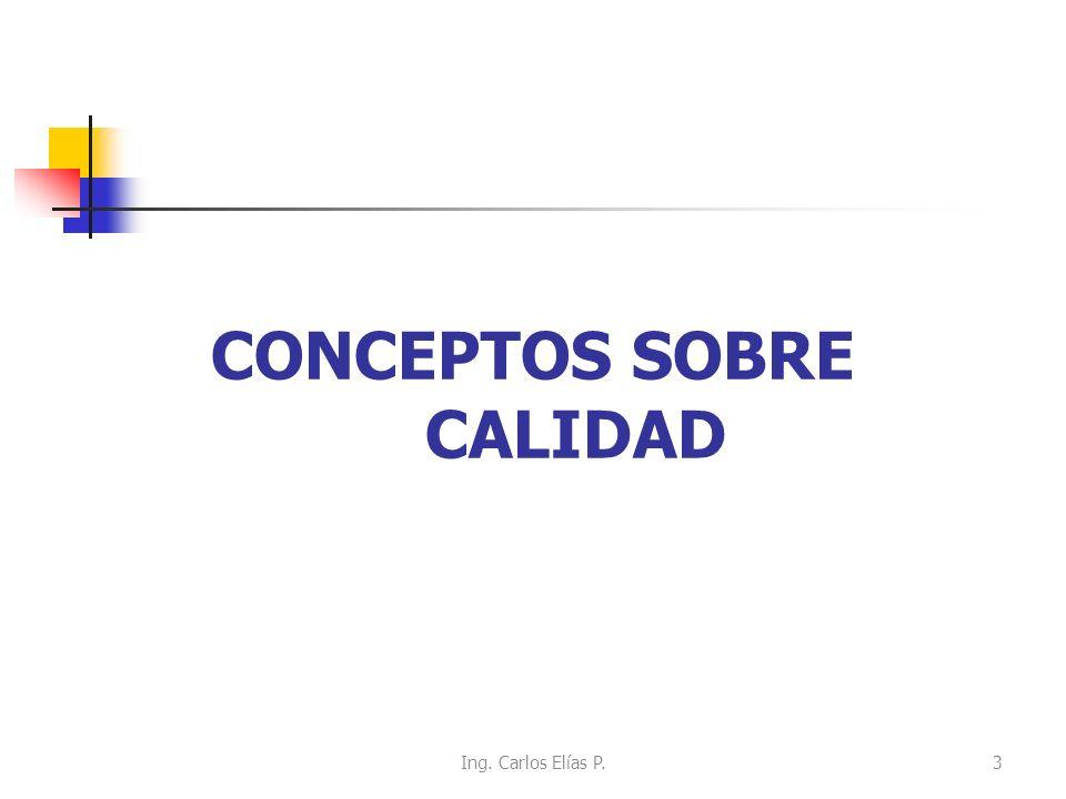 CONCEPTOS SOBRE CALIDAD 3Ing. Carlos Elías P.
