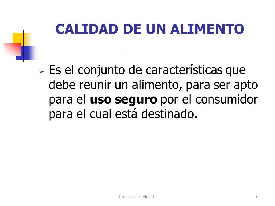 CALIDAD DE UN ALIMENTO Es el conjunto de características que debe reunir un alimento, para ser apto para el uso seguro por el consumidor para el cual