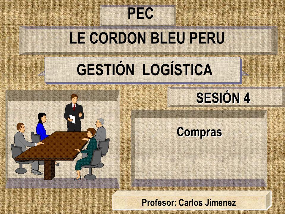 GESTIÓN LOGÍSTICA Compras SESIÓN 4 Profesor: Carlos Jimenez LE CORDON BLEU PERU PEC
