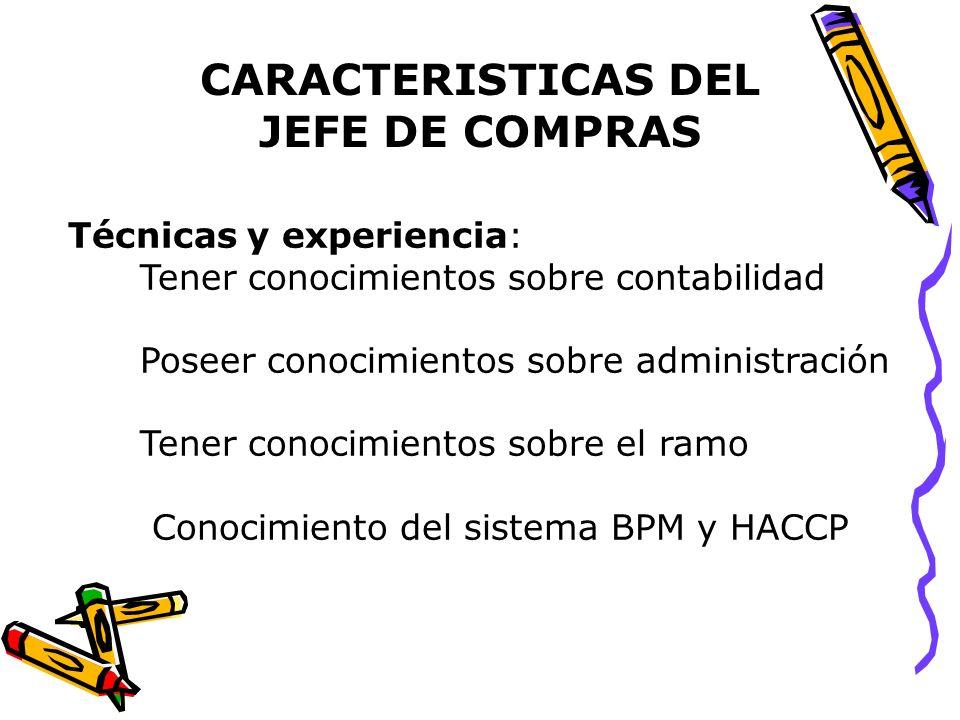 CARACTERISTICAS DEL JEFE DE COMPRAS Técnicas y experiencia: Tener conocimientos sobre contabilidad Poseer conocimientos sobre administración Tener con